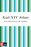 Cover for Karl XIV Johan: den franske soldaten som blev kung av Sverige