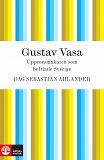 Cover for Gustav Vasa: upprorsmakaren som befriade Sverige