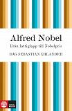 Cover for Alfred Nobel: från fattiglapp till Nobelpris