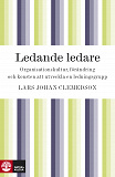 Cover for Ledande ledare : organisationskultur, förändring och konsten attt utveckla en ledningsgrupp