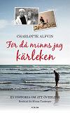 Cover for För då minns jag kärleken : En berättelse om att våga överleva