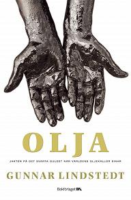 Cover for Olja : Jakten på det svarta guldet när oljekällorna sinar