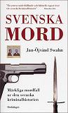 Cover for Svenska mord. Märkliga mordfall ur den svenska kriminalhistorien