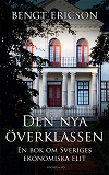 Cover for Den nya överklassen - en bok om Sveriges ekonomiska elit