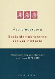 Cover for Socialdemokraterna skriver historia: historieskrivning som ideologisk maktresurs 1892-2000