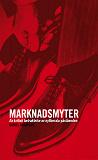 Cover for Marknadsmyter - En kritisk betraktelse av nyliberala påståenden