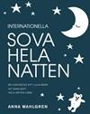 Cover for Internationella Sova hela natten - så hjälper du ditt lilla barn att sova gott hela natten lång