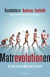 Cover for Matrevolutionen : Ät dig frisk med riktig mat