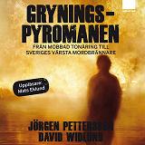 Cover for Gryningspyromanen : Från mobbad tonåring till Sveriges värsta mordbrännare