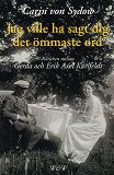Cover for Jag ville ha sagt dig det ömmaste ord. Kärleken mellan Gerda och Erik Axel Karlfeldt