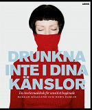 Cover for Drunkna inte i dina känslor : En överlevnadsbok för sensitivt begåvade