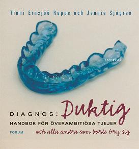 Cover for Diagnos: duktig : handbok för överambitiösa tjejer och alla andra som borde bry sig
