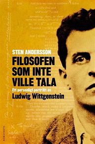 Cover for Filosofen som inte ville tala : Ett personligt porträtt av Ludwig Wittgenstein