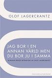 Cover for Jag bor i en annan värld men du bor ju i samma : Gunnar Ekelöf betraktad av Olof Lagercrantz