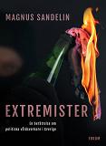 Cover for Extremister : En berättelse om politiska våldsverkare i Sverige