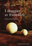 Cover for I skuggan av framtiden : modernitetens idéhistoria