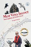 Cover for Mot Vita havet - Med segelbåt på Dödens kanal