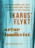 Cover for Ikarus' flykt : [essayer om Rimbaud, Eliot, Joyce, Faulkner, surrealismen, Picasso, Henry Miller, Saint-John Perse]