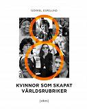 Cover for 8 kvinnor som skapat världsrubriker