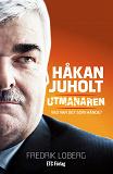 Cover for Håkan Juholt : Utmanaren - Vad var det som hände?