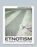Cover for Etnotism: En essä om mångkultur, tystnad och begäret efter mening