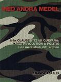 Cover for Med andra medel: Från Clausewitz till Guevara - krig, revolution och politik i en marxistisk idétradition