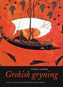 Cover for Grekisk gryning : Om det hellenska kulturflödet genom tiderna