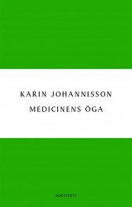 Cover for Medicinens öga - Sjukdom, medicin och samhälle - historiska erfarenheter