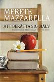 Cover for Att berätta sig själv. Inspirationsbok för den som vill skriva om sitt liv.