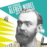 Cover for Alfred Nobel - den olycklige uppfinnaren / Lättläst