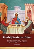 Cover for Gudstjänstens rötter: Urkyrkans gudstjänst i ljuset av tempel, synagoga och måltidsbön