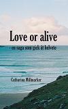 Cover for Love or alive : en saga som gick åt helvete