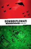 Cover for Bombdiplomati : Konsten att skapa en fiende
