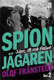 Cover for Spionjägaren - Del 2 : Säpo, IB och Palme