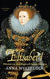 Cover for Elisabet I : historien om drottningen och hennes förtrogna