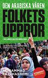 Cover for Den arabiska våren : folkets uppror i Mellanöstern och Nordafrika
