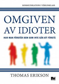 Cover for Omgiven av idioter - hur man förstår dem som inte går att förstå