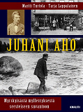 Cover for Juhani Aho - myrskyisästä myllerryksestä seesteiseen suvantoon