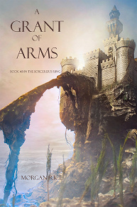 Cover for A Grant of Arms (Book #8 in the Sorcerer's Ring)