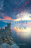 Cover for A Charge of Valor (Book #6 in the Sorcerer's Ring)