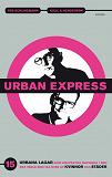 Cover for Urban express : 15 urbana lagar som hjälper dig navigera i den nya värld som tas över av kvinnor och städer