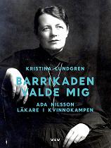 Cover for Barrikaden valde mig : Ada Nilsson läkare i kvinnokampen