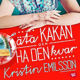Cover for Äta kakan och ha den kvar