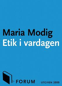 Cover for Etik i vardagen : Tankar kring de svåra frågorna i vårt dagliga liv