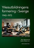 Cover for Yrkesutbildningens formering i Sverige 1940-1975