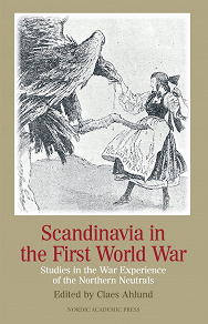 Cover for Scandinavia in the first world war : studies in the war experience of the northern neutrals
