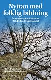 Cover for Nyttan med folklig bildning : en studie av kapitalformer i folkbildande verksamhet