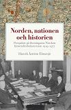 Cover for Norden, nationen och historien : perspektiv på föreningarna Nordens historieläroboksrevision 1919-1972