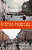 Cover for Det förflutna i framtidens stad : tankar om kulturarv, konsumtion och hållbar stadsutveckling