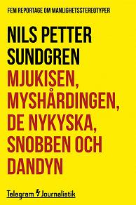 Cover for Mjukisen, myshårdningen, de nykyska, snobben och dandyn - Fem reportage om manlighetsstereotyper